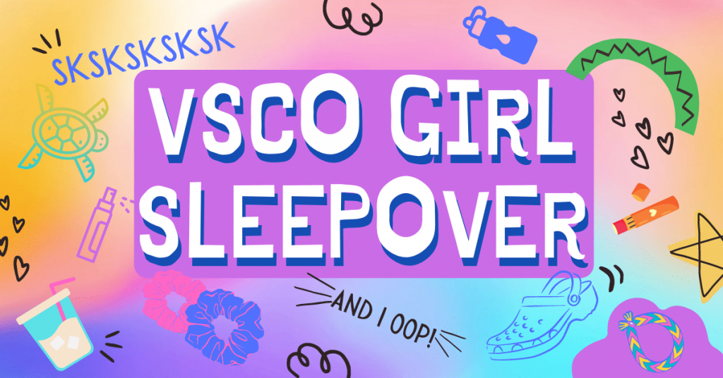 VSCO girl sleepover sign with random VSCO girl vibes like sea turtles and I oop crocs shoes and more